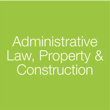Administrative Law, Property, Construction & Environment
